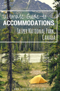 a yellow tent pitched in the woods on the banks of a mountain river, text reads ultimate guide to accommodations jasper national park