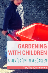 preschooler holding a child-sized red wheelbarrow, text reads gardening with children, 6 tips for fun in the garden