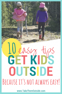 "two young girls on a forested hike, walking away from the camera. text reads: ""10 easy tips, get kids outside"""