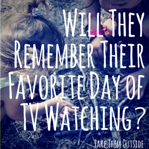 """kids playing with sticks and twigs. text overlay reads """"will they remember their favorite day of tv watching?"""""""