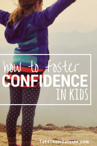 girl arms out on a mountain top, text reads how to foster confidence in kids