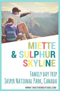 A man and young girl sitting on a mountain top overlooking the valley below, text reads miette & sulphur skyline, family day trip, jasper national park, canada