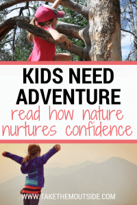 a girl climbing a tree and a girl arms outstretched on a mountain top, text reads kids need adventure read how nature nurtures confidence