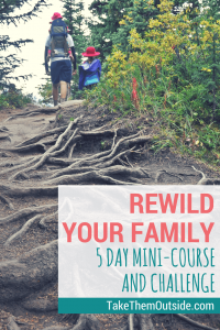 A family hiking on a steep hiking trail. text reads: rewild your family, 5 day mini-course and challenge