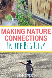 toddler inspecting some weeds against a wooden fence and a toddler playing in a city splash park. text reads making nature connections in the big city.