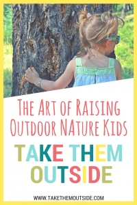 "little girl with pigtails wrapping her arms around a tree. text reads ""the art of raising outdoor nature kids - take them outside"""