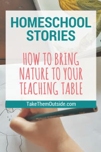 child holding a pencil crayon and drawing, text reads, homeschool stories how to bring nature to your teaching table