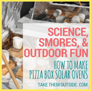 handmade sun ovens cooking melting marshmallows and chocolate. text reads science, smores, and outdoor fun, how to make pizza box solar ovens