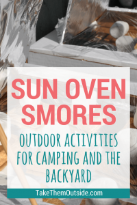 melting marshmallows and chocolate in sun ovens, text reads, sun oven smores, outdoor activities for camping and the backyard