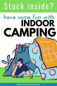 an indoor camping set up made from blankets and pillows, text reads have fun with indoor camping