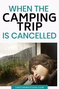a sad child looking out the window, text reads when the camping trip is cancelled