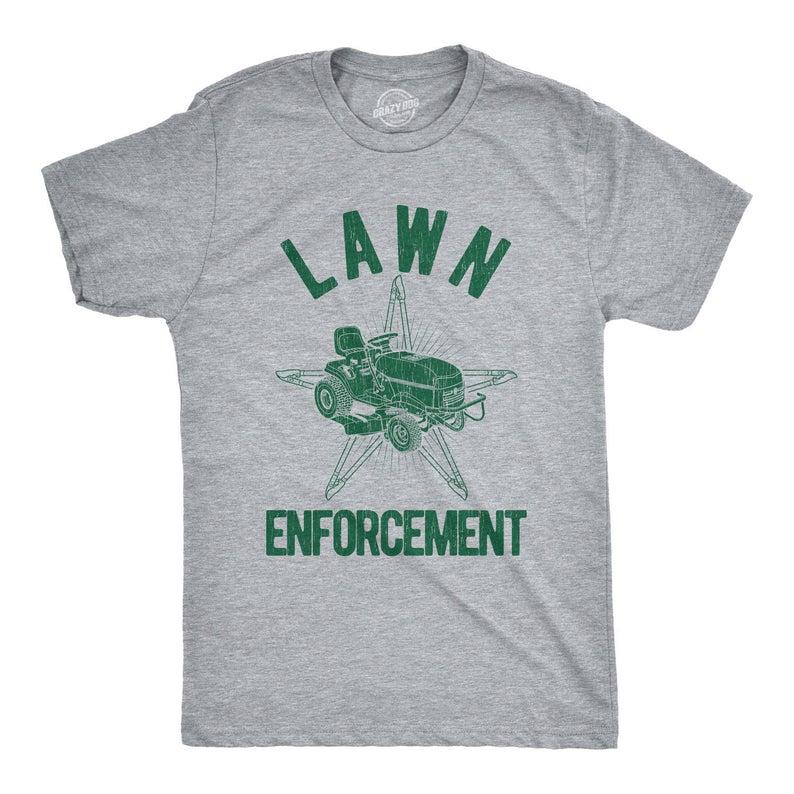 grey t shirt with words lawn enforcement